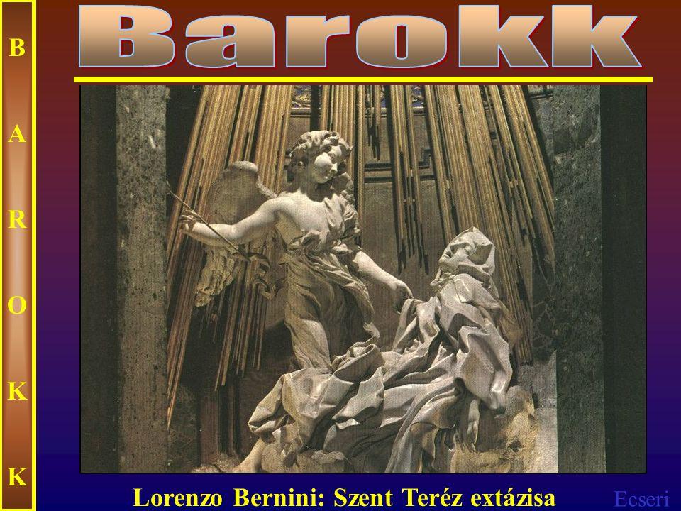 Barokk B A R O K Lorenzo Bernini: Szent Teréz extázisa