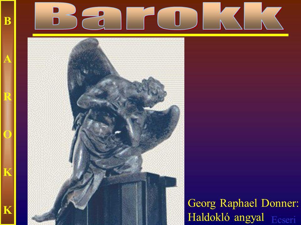 Barokk B A R O K Georg Raphael Donner: Haldokló angyal