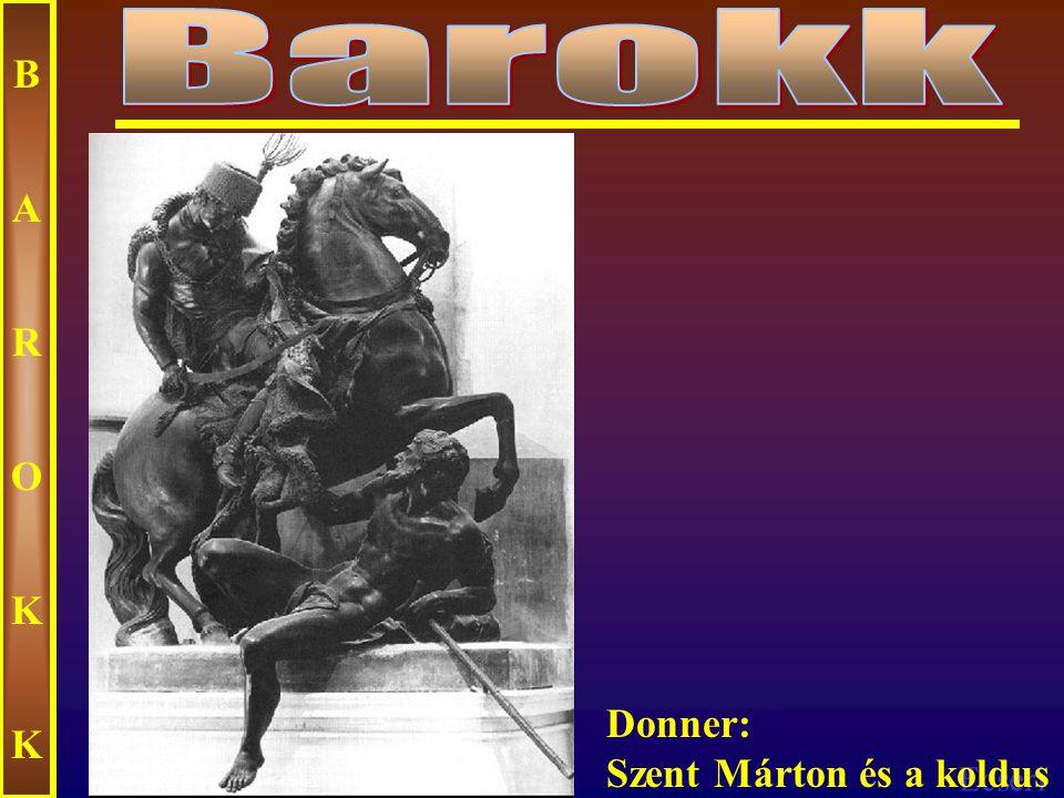 Barokk B A R O K Donner: Szent Márton és a koldus