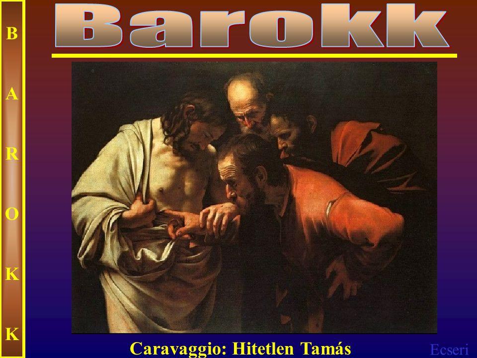 Barokk B A R O K Caravaggio: Hitetlen Tamás