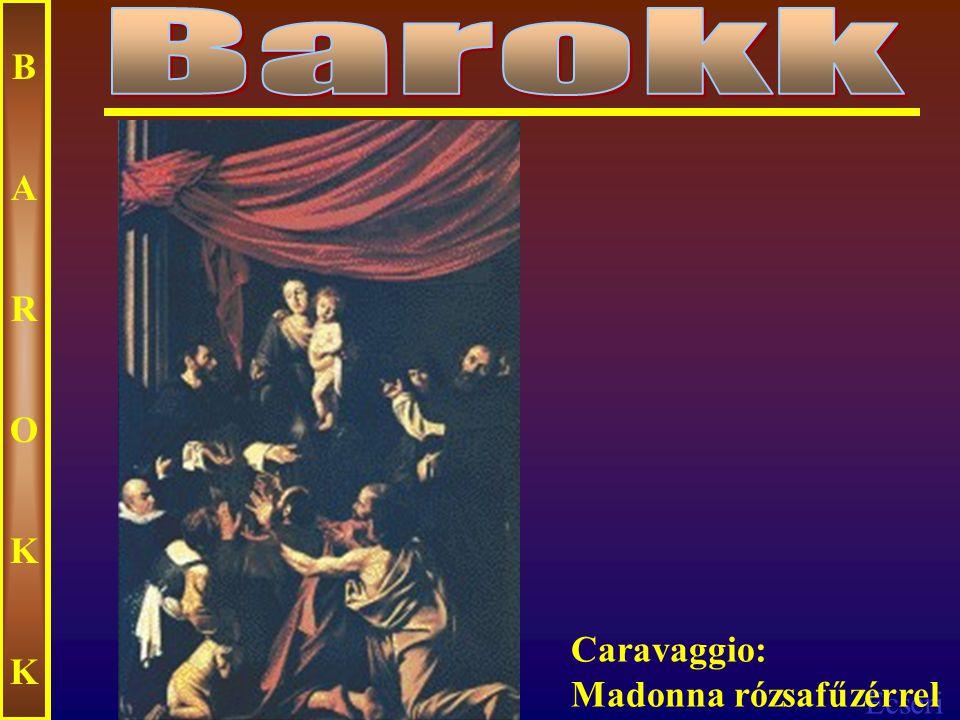 Barokk B A R O K Caravaggio: Madonna rózsafűzérrel