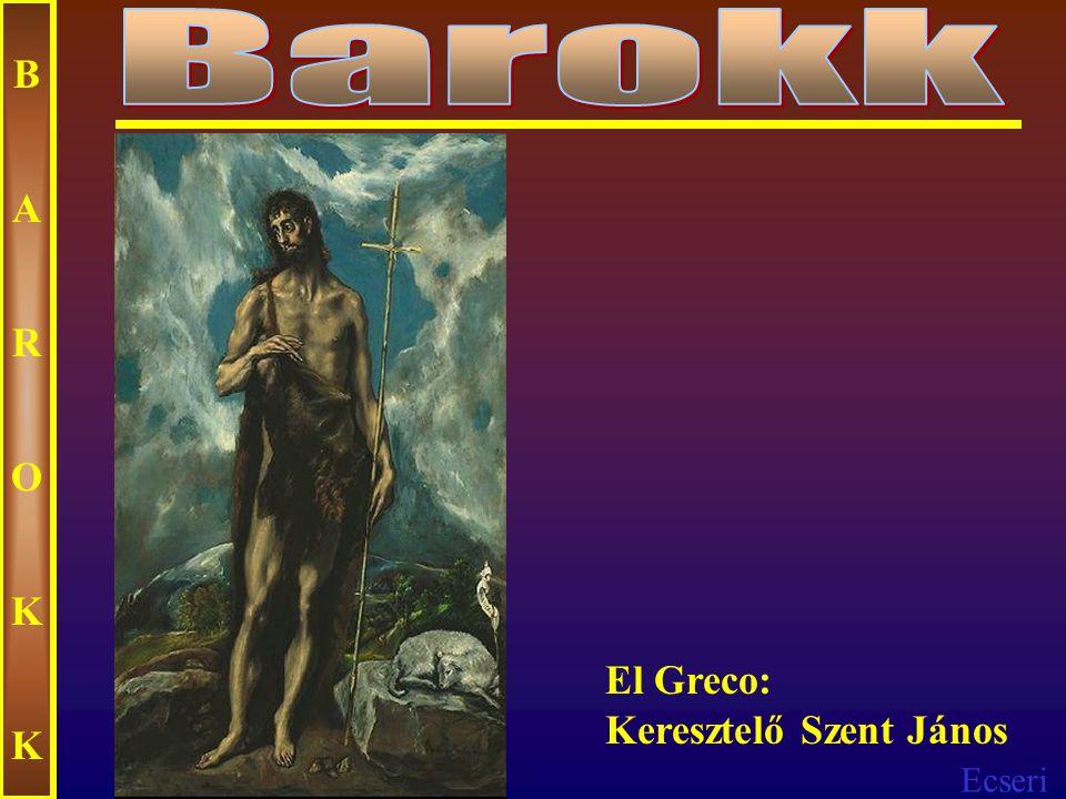 Barokk B A R O K El Greco: Keresztelő Szent János
