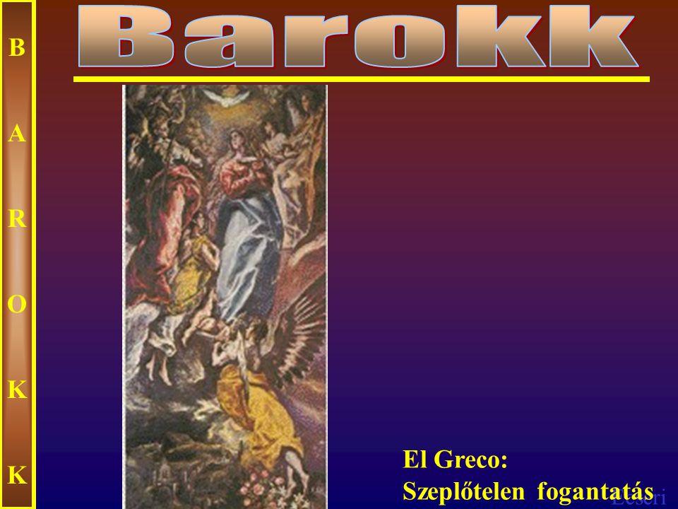 Barokk B A R O K El Greco: Szeplőtelen fogantatás