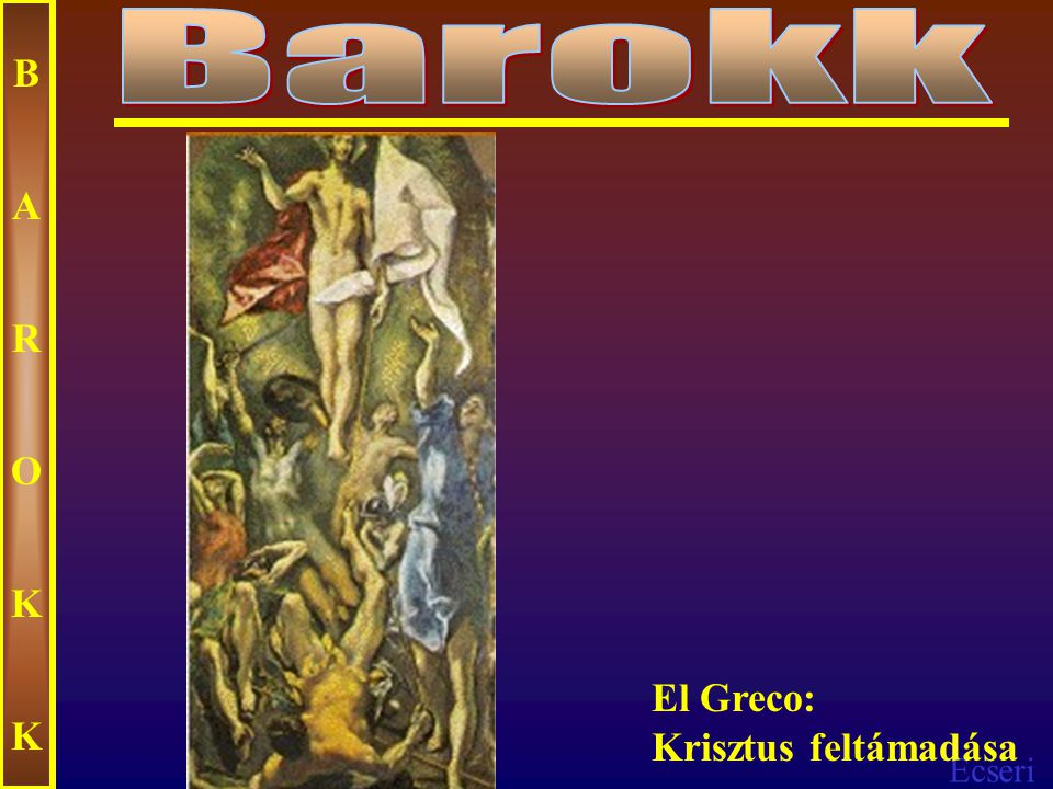Barokk B A R O K El Greco: Krisztus feltámadása