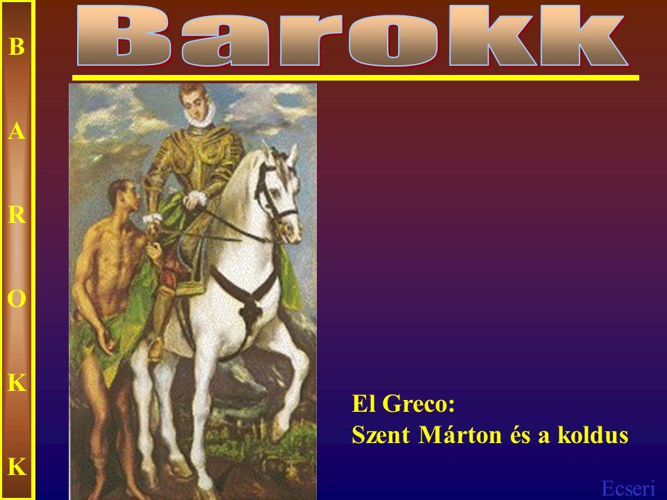 Barokk B A R O K El Greco: Szent Márton és a koldus