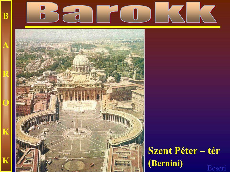 Barokk B A R O K Szent Péter – tér (Bernini)