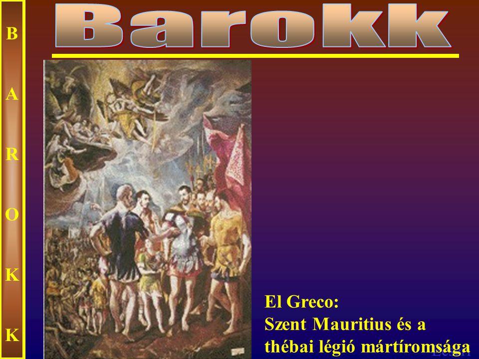 Barokk B A R O K El Greco: Szent Mauritius és a thébai légió mártíromsága