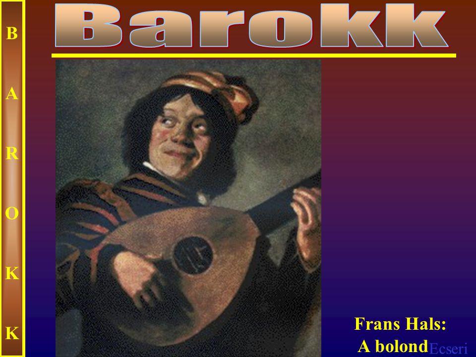 Barokk B A R O K Frans Hals: A bolond