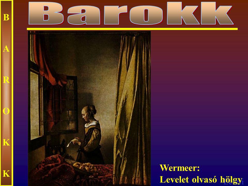 Barokk B A R O K Wermeer: Levelet olvasó hölgy