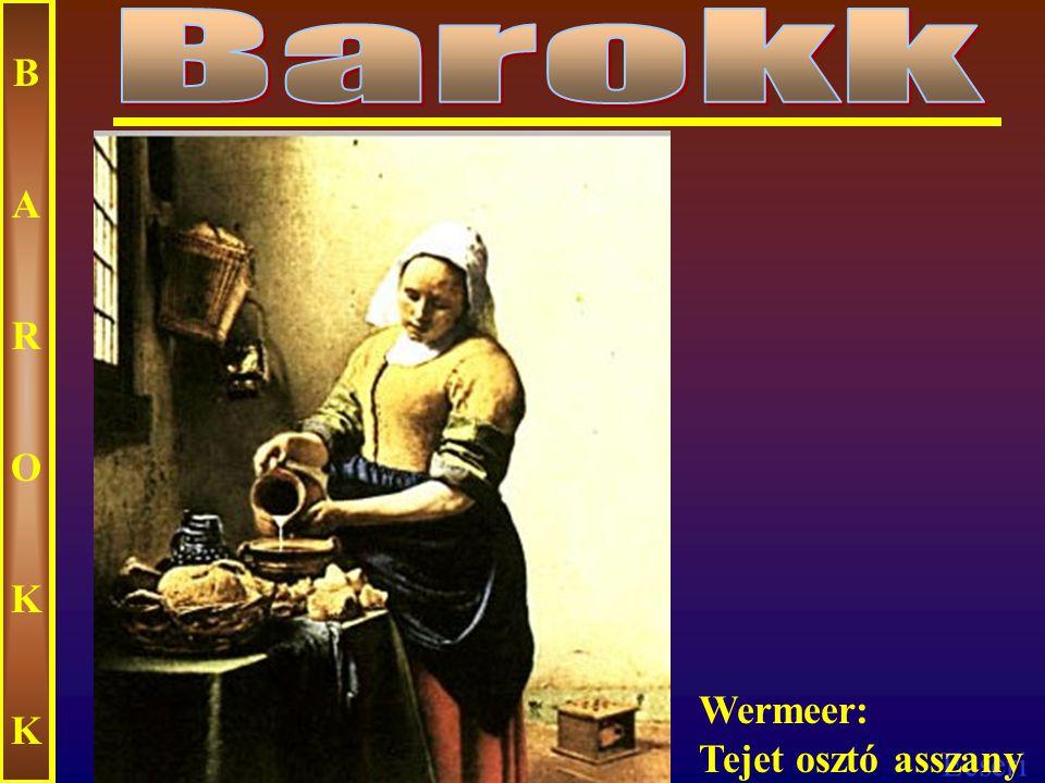 Barokk B A R O K Wermeer: Tejet osztó asszany