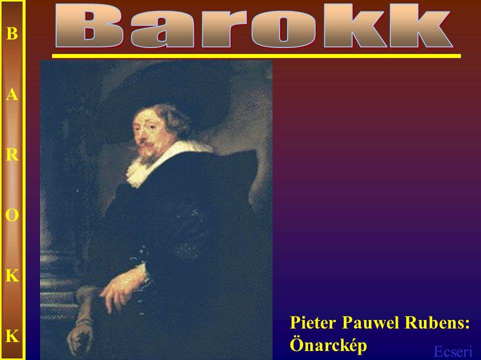 Barokk B A R O K Pieter Pauwel Rubens: Önarckép