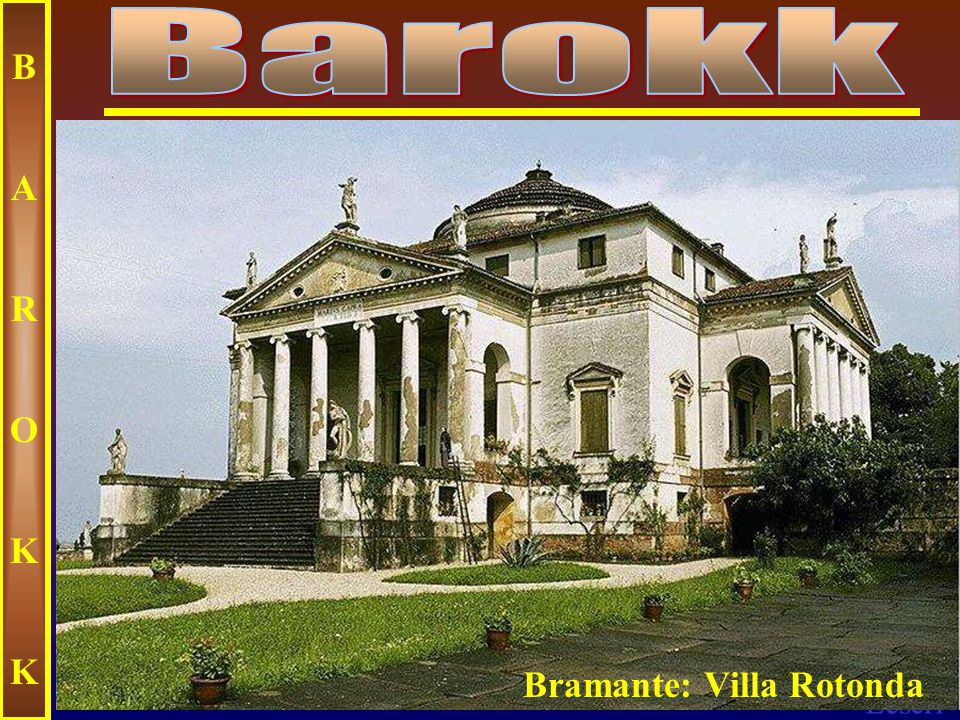 Barokk B A R O K Bramante: Villa Rotonda