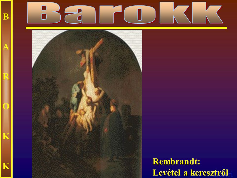 Barokk B A R O K Rembrandt: Levétel a keresztről