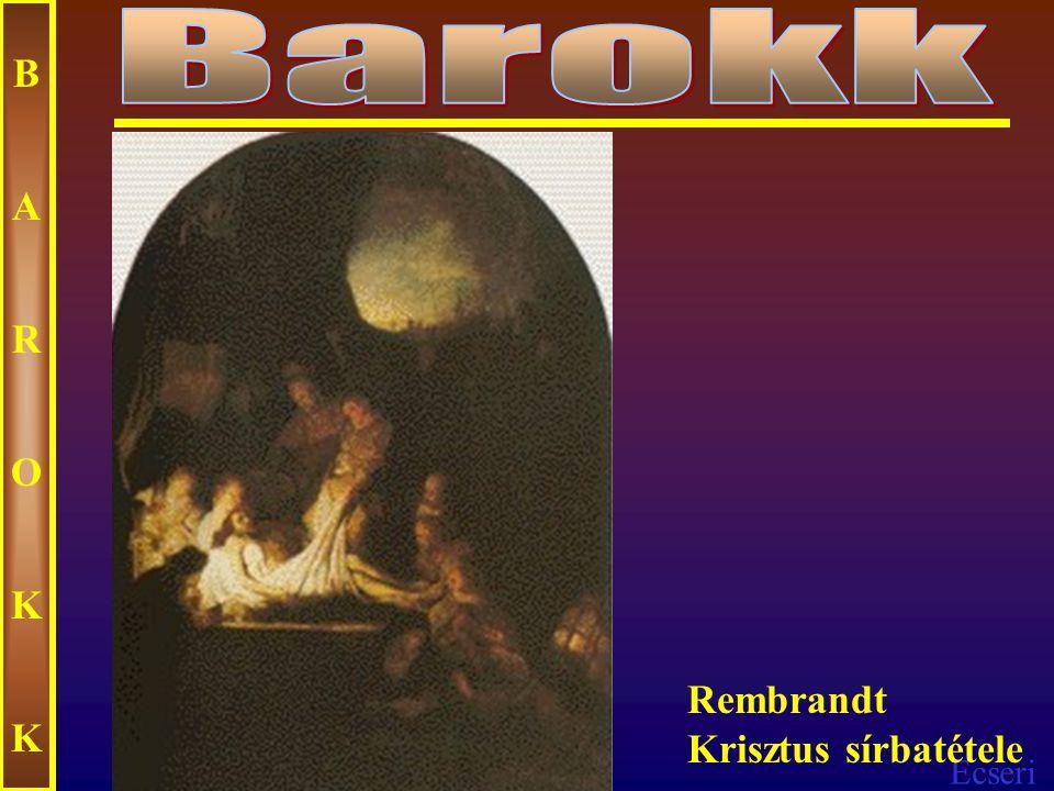 Barokk B A R O K Rembrandt Krisztus sírbatétele