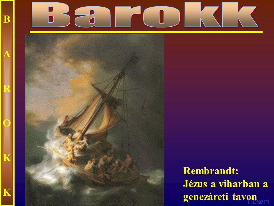 Barokk B A R O K Rembrandt: Jézus a viharban a genezáreti tavon