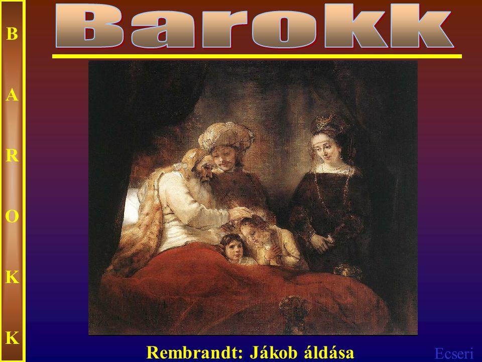 Barokk B A R O K Rembrandt: Jákob áldása