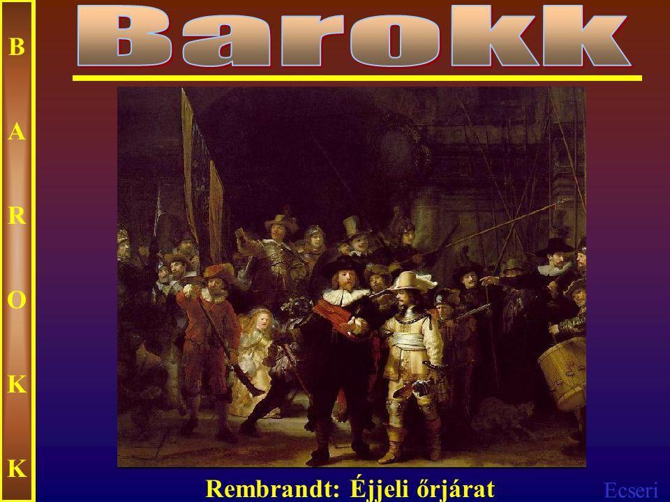 Barokk B A R O K Rembrandt: Éjjeli őrjárat