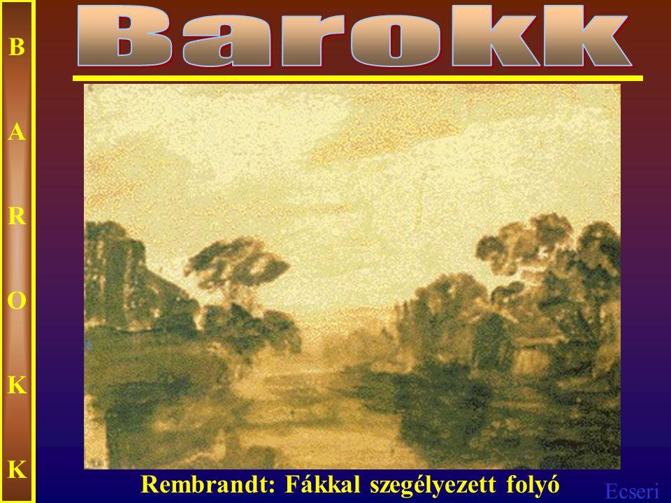 Barokk B A R O K Rembrandt: Fákkal szegélyezett folyó