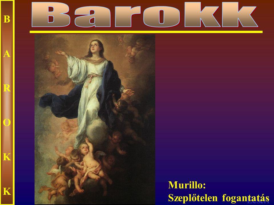 Barokk B A R O K Murillo: Szeplőtelen fogantatás