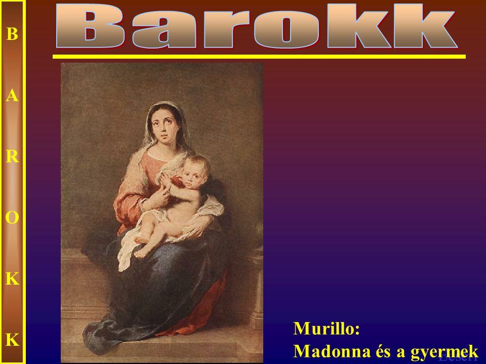 Barokk B A R O K Murillo: Madonna és a gyermek