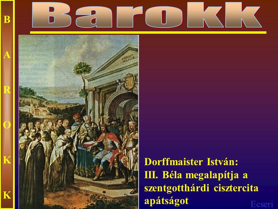 Barokk B A R O K Dorffmaister István: III. Béla megalapítja a szentgotthárdi cisztercita apátságot