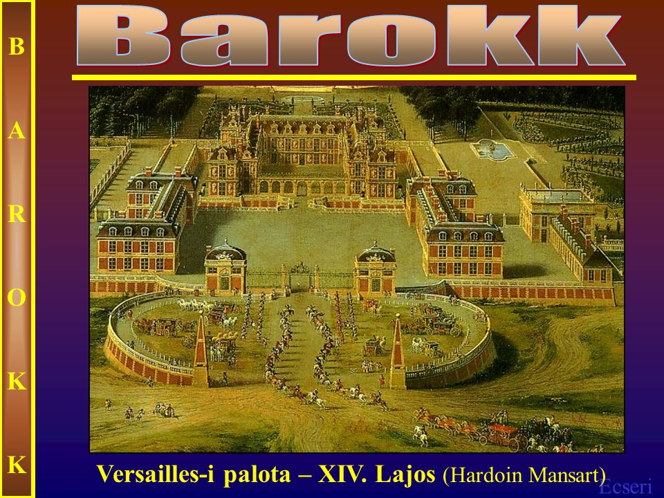 Barokk B A R O K Versailles-i palota – XIV. Lajos (Hardoin Mansart)