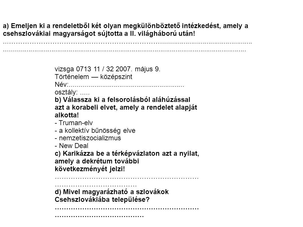 a) Emeljen ki a rendeletből két olyan megkülönböztető intézkedést, amely a