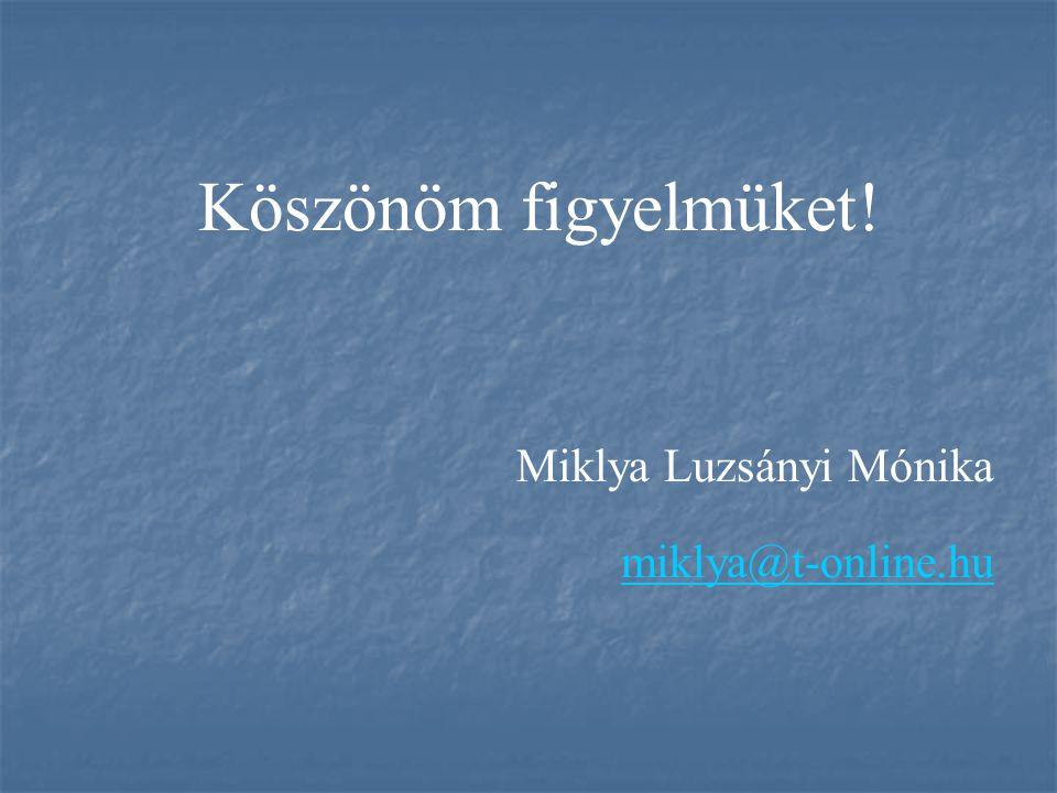Köszönöm figyelmüket! Miklya Luzsányi Mónika miklya@t-online.hu