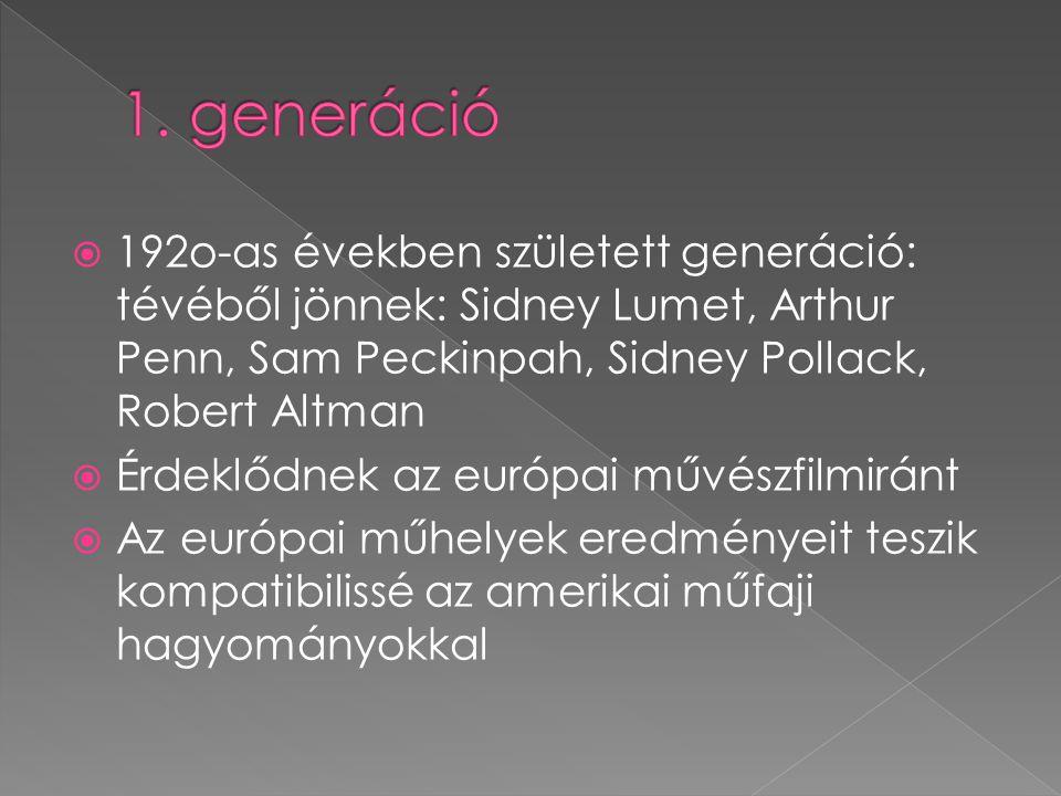 1. generáció 192o-as években született generáció: tévéből jönnek: Sidney Lumet, Arthur Penn, Sam Peckinpah, Sidney Pollack, Robert Altman.