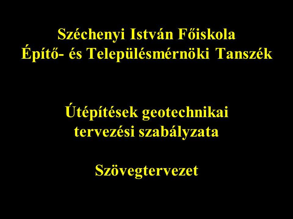 Széchenyi István Főiskola Építő- és Településmérnöki Tanszék Útépítések geotechnikai tervezési szabályzata Szövegtervezet