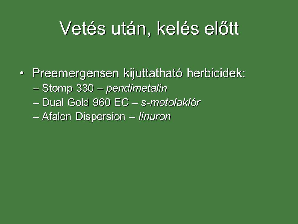 Vetés után, kelés előtt Preemergensen kijuttatható herbicidek: