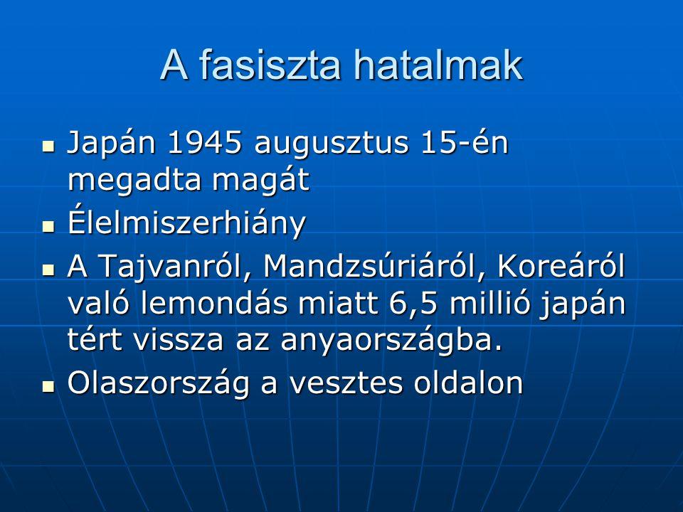 A fasiszta hatalmak Japán 1945 augusztus 15-én megadta magát