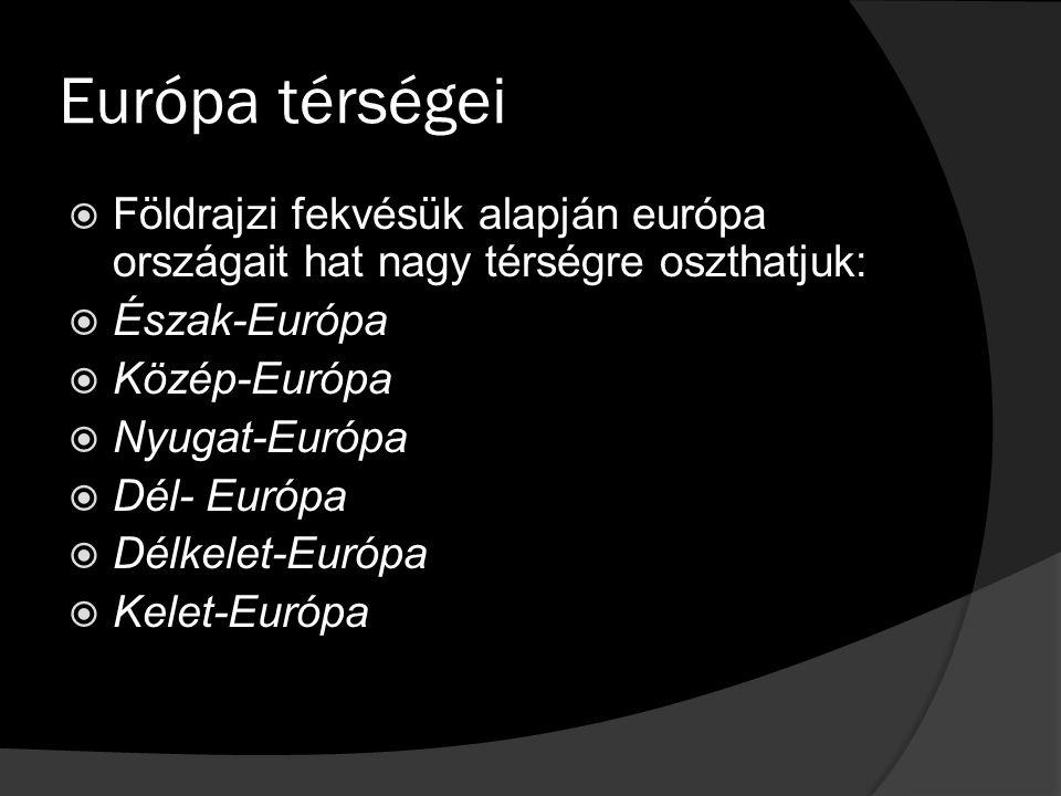 Európa térségei Földrajzi fekvésük alapján európa országait hat nagy térségre oszthatjuk: Észak-Európa.