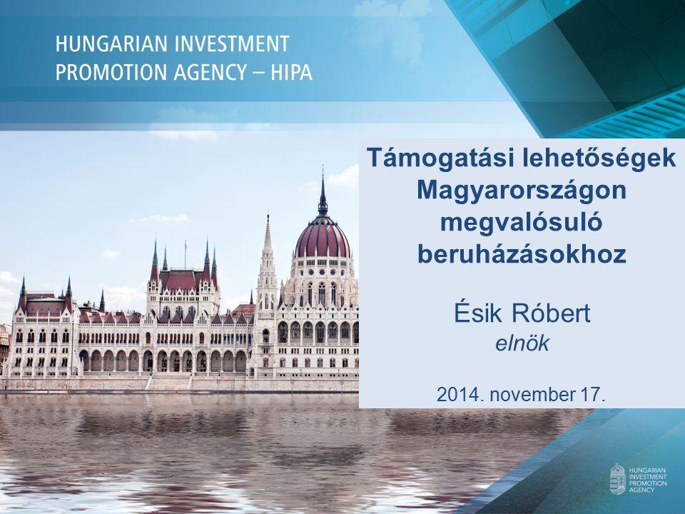 Támogatási lehetőségek Magyarországon megvalósuló beruházásokhoz Ésik Róbert elnök 2014.