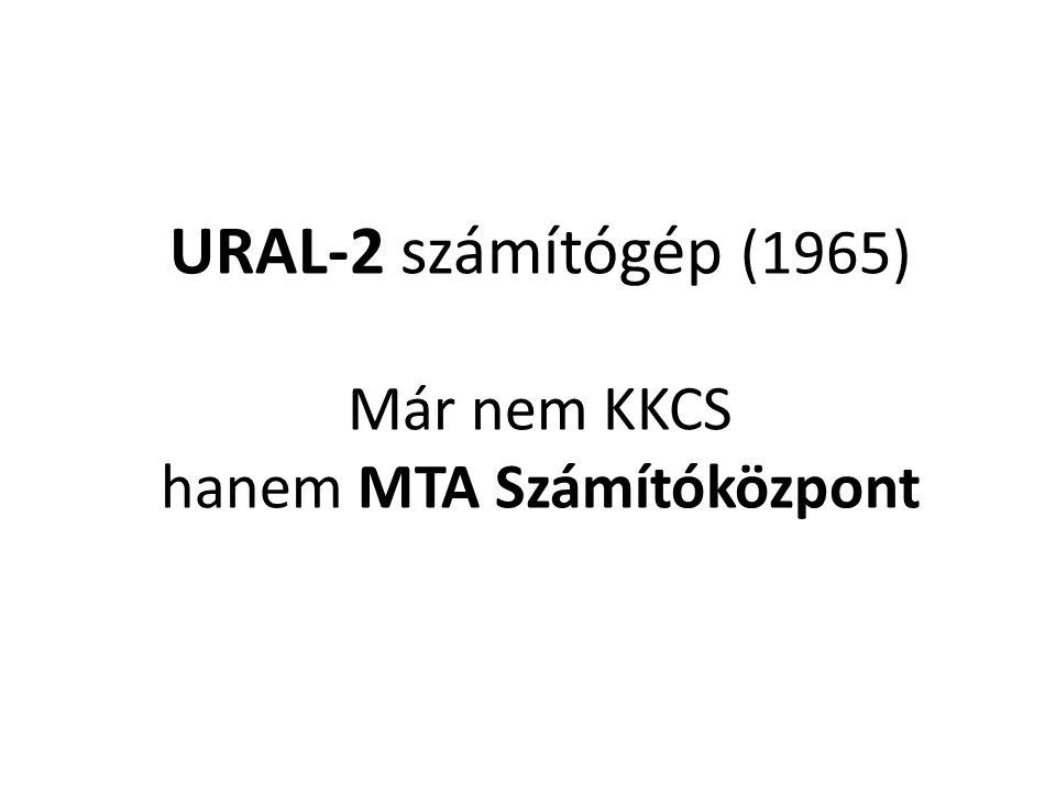 URAL-2 számítógép (1965) Már nem KKCS hanem MTA Számítóközpont