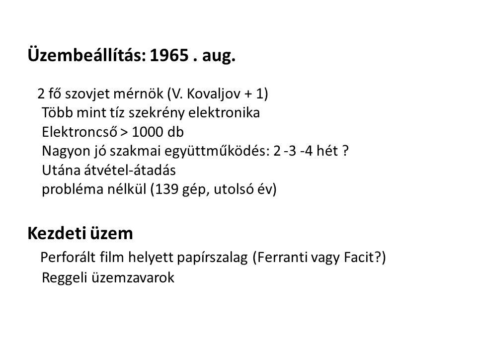 Üzembeállítás: 1965. aug. 2 fő szovjet mérnök (V