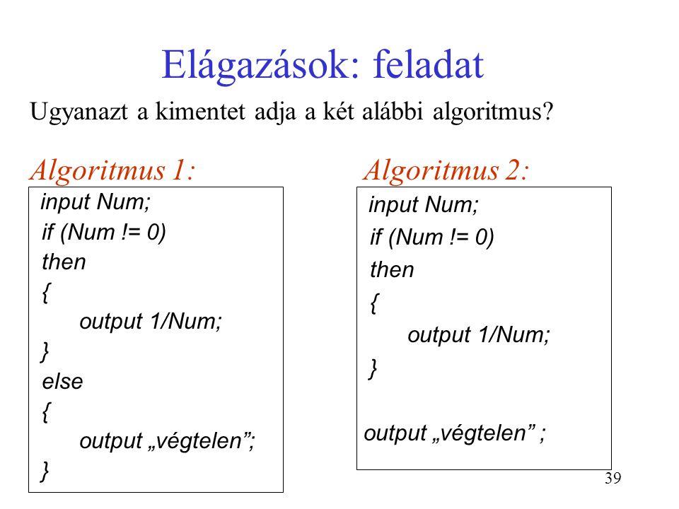 Elágazások: feladat Algoritmus 1: Algoritmus 2: