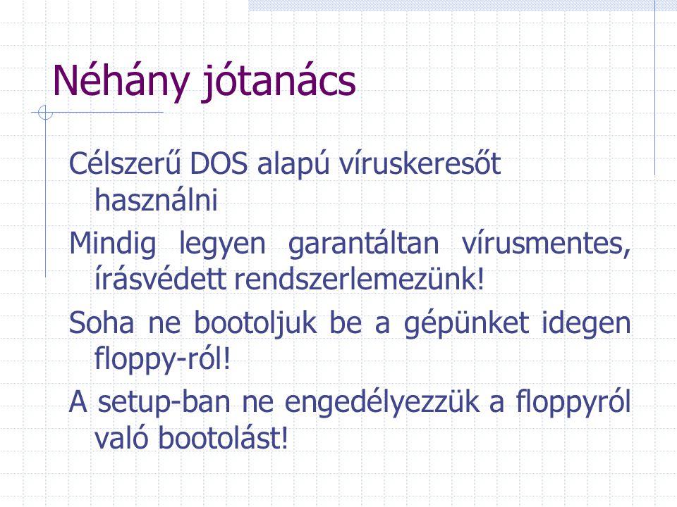 Néhány jótanács Célszerű DOS alapú víruskeresőt használni