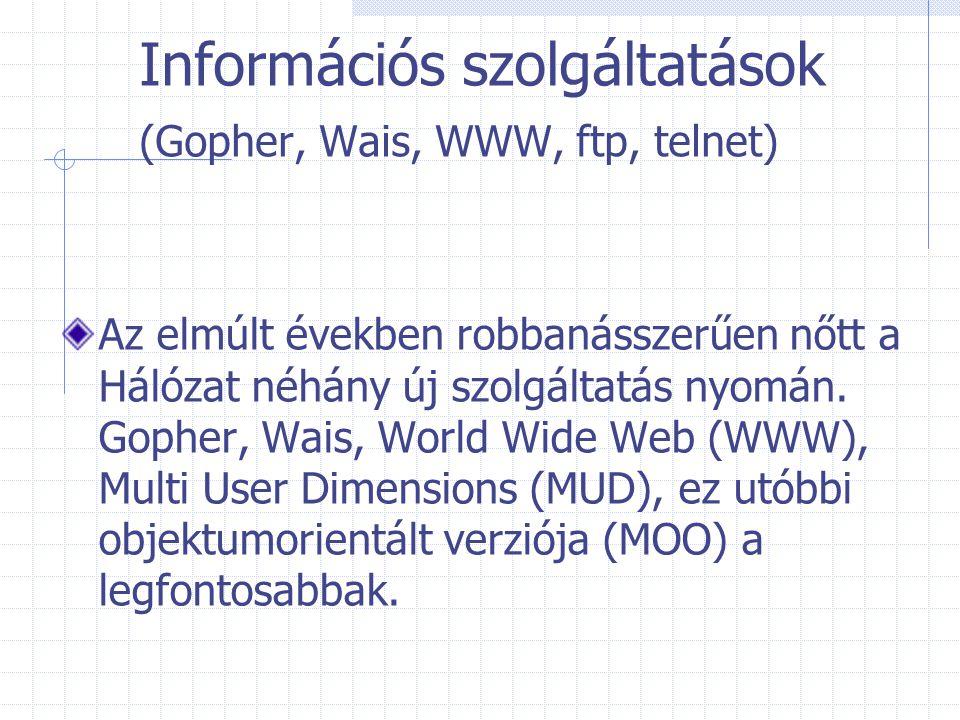 Információs szolgáltatások (Gopher, Wais, WWW, ftp, telnet)