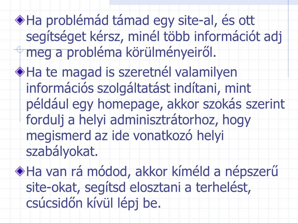 Ha problémád támad egy site-al, és ott segítséget kérsz, minél több információt adj meg a probléma körülményeiről.