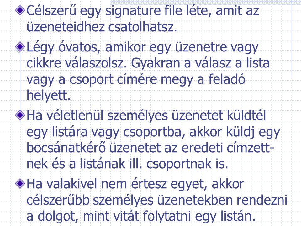 Célszerű egy signature file léte, amit az üzeneteidhez csatolhatsz.