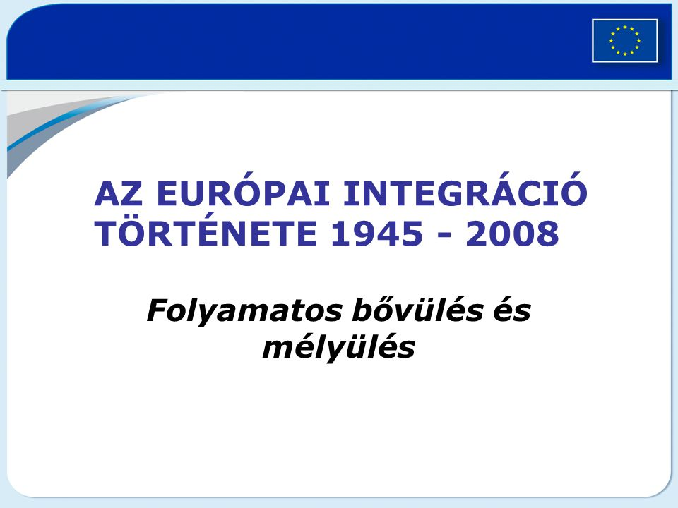 Az európai integráció története 1945 - 2008