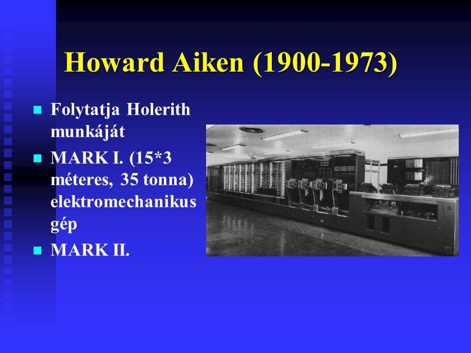 Howard Aiken (1900-1973) Folytatja Holerith munkáját