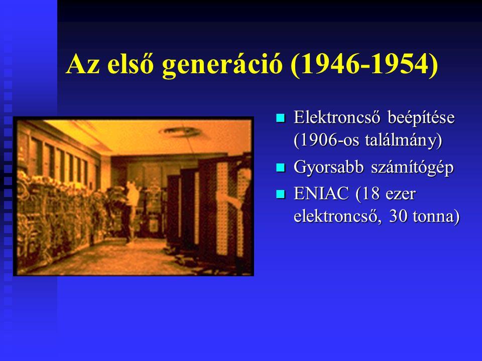 Az első generáció (1946-1954) Elektroncső beépítése (1906-os találmány) Gyorsabb számítógép.