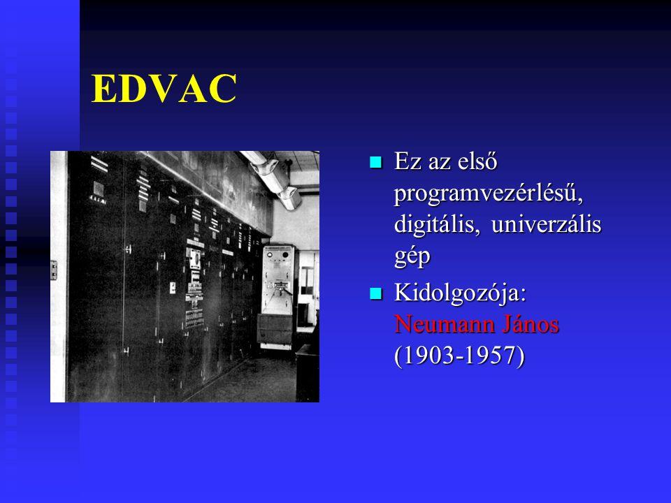 EDVAC Ez az első programvezérlésű, digitális, univerzális gép