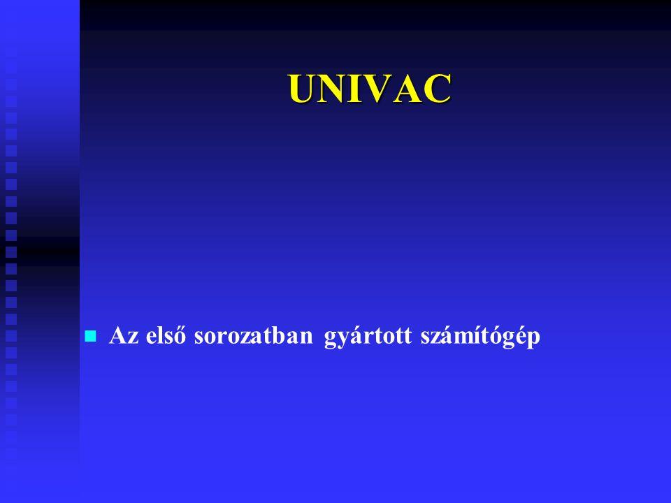 UNIVAC Az első sorozatban gyártott számítógép