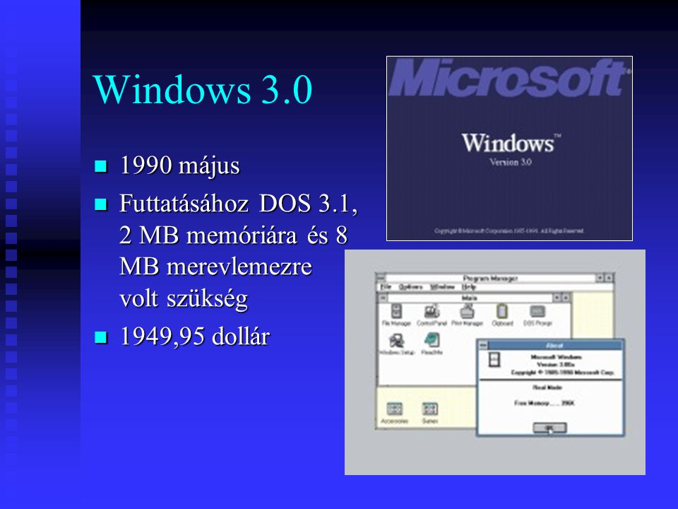 Windows 3.0 1990 május. Futtatásához DOS 3.1, 2 MB memóriára és 8 MB merevlemezre volt szükség.
