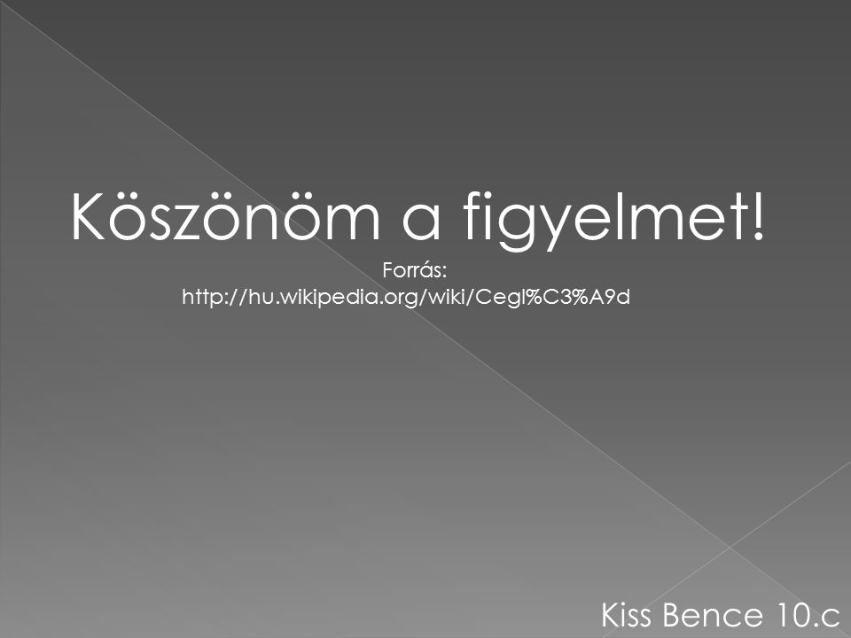 Köszönöm a figyelmet! Kiss Bence 10.c Forrás:
