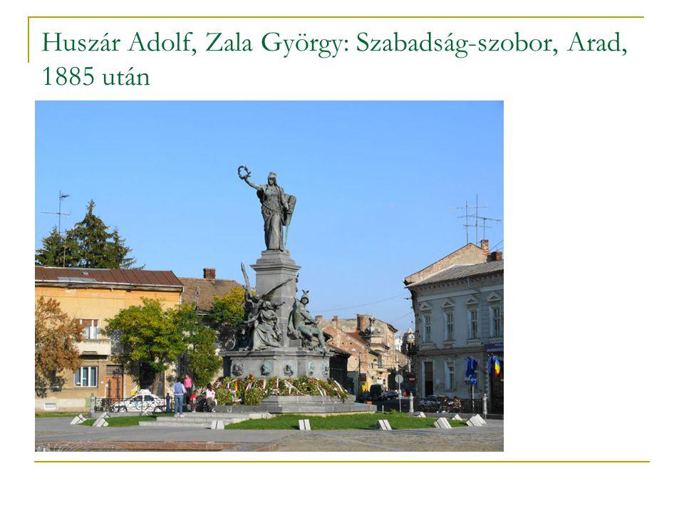 Huszár Adolf, Zala György: Szabadság-szobor, Arad, 1885 után