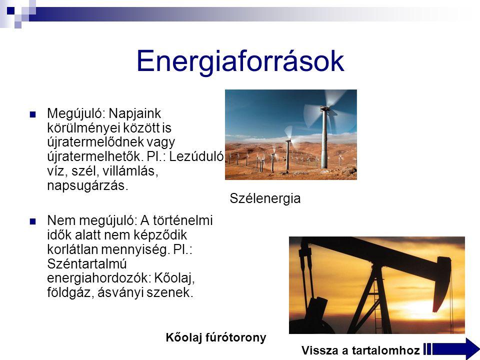 Energiaforrások Megújuló: Napjaink körülményei között is újratermelődnek vagy újratermelhetők. Pl.: Lezúduló víz, szél, villámlás, napsugárzás.